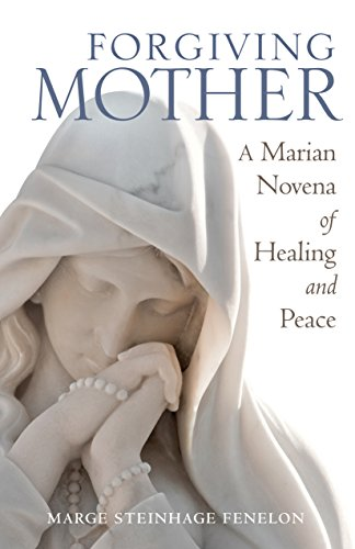 Healing and Forgiving through Mary